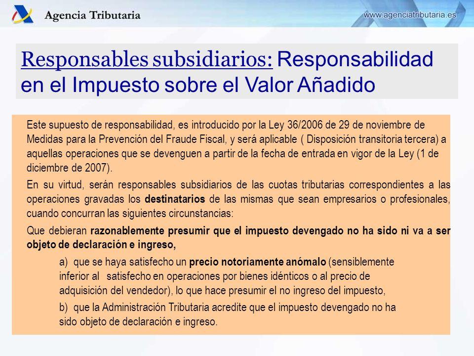Responsables subsidiarios: Responsabilidad en el Impuesto sobre el Valor Añadido Este supuesto de responsabilidad, es introducido por la Ley 36/2006 d