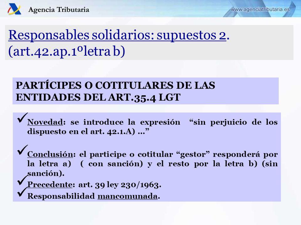 Responsables solidarios: supuestos 2. (art.42.ap.1ºletra b) Novedad: se introduce la expresión sin perjuicio de los dispuesto en el art. 42.1.A) … Con