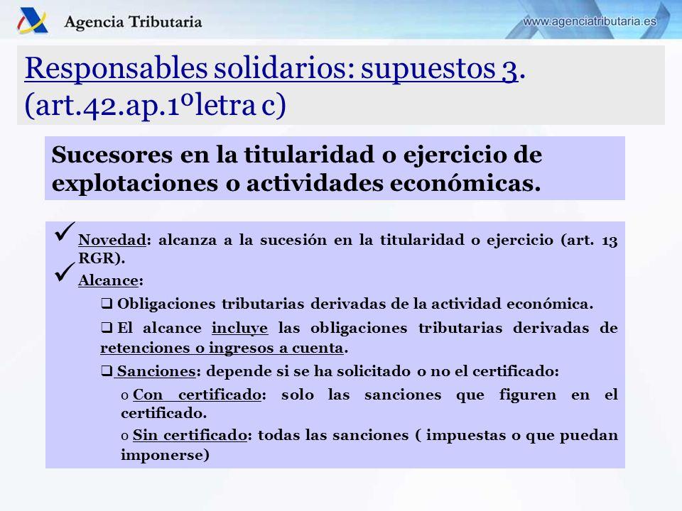Responsables solidarios: supuestos 3. (art.42.ap.1ºletra c) Novedad: alcanza a la sucesión en la titularidad o ejercicio (art. 13 RGR). Alcance: Oblig
