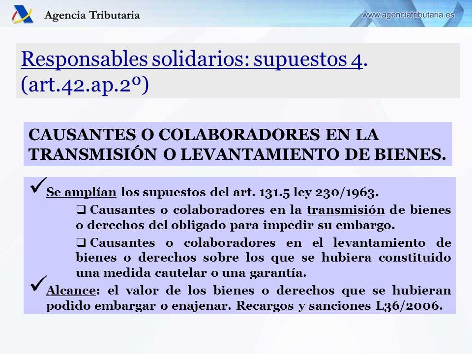 Responsables solidarios: supuestos 4. (art.42.ap.2º) Se amplían los supuestos del art. 131.5 ley 230/1963. Causantes o colaboradores en la transmisión