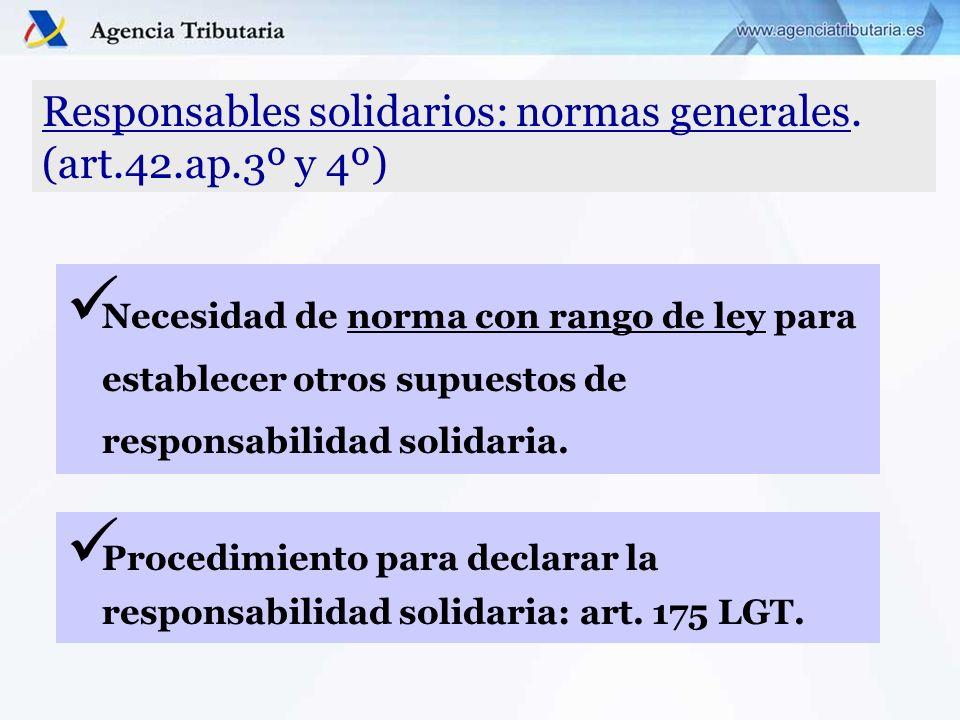 Responsables solidarios: normas generales. (art.42.ap.3º y 4º) Necesidad de norma con rango de ley para establecer otros supuestos de responsabilidad