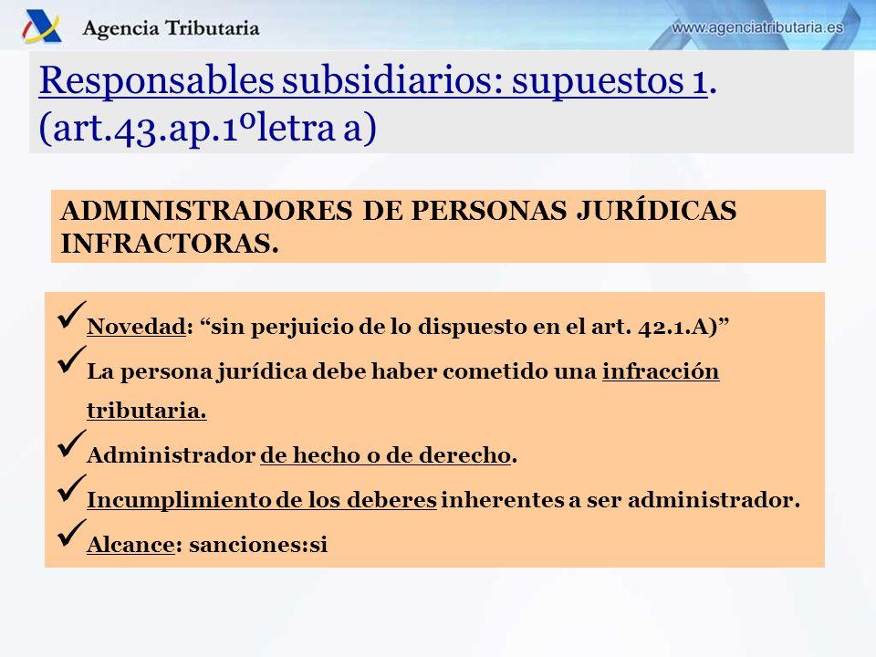 Responsables subsidiarios: supuestos 1. (art.43.ap.1ºletra a) Novedad: sin perjuicio de lo dispuesto en el art. 42.1.A) La persona jurídica debe haber