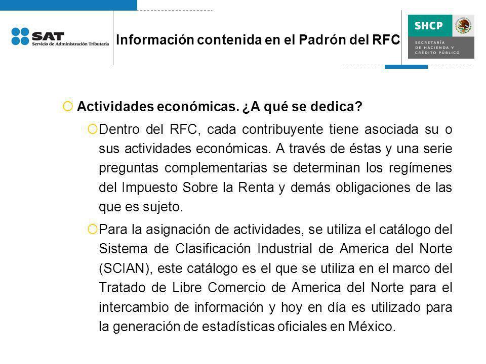 Actividades económicas. ¿A qué se dedica? Dentro del RFC, cada contribuyente tiene asociada su o sus actividades económicas. A través de éstas y una s