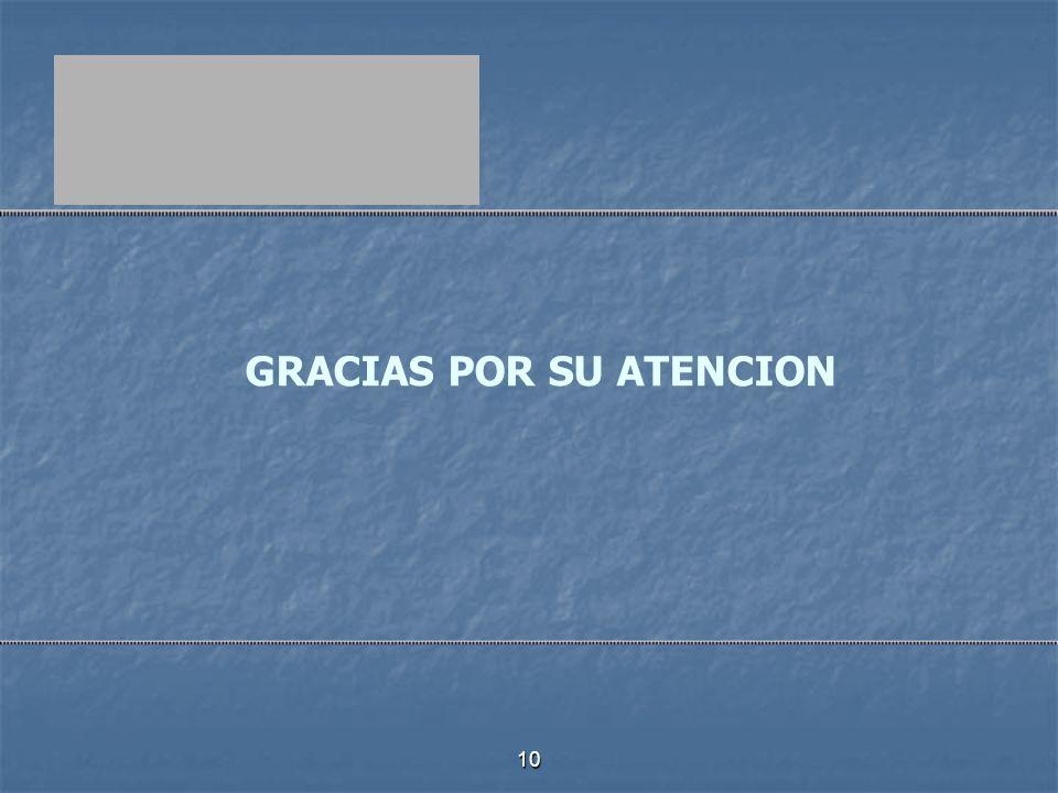 10 GRACIAS POR SU ATENCION