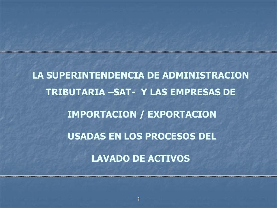 1 LA SUPERINTENDENCIA DE ADMINISTRACION TRIBUTARIA –SAT- Y LAS EMPRESAS DE IMPORTACION / EXPORTACION USADAS EN LOS PROCESOS DEL LAVADO DE ACTIVOS