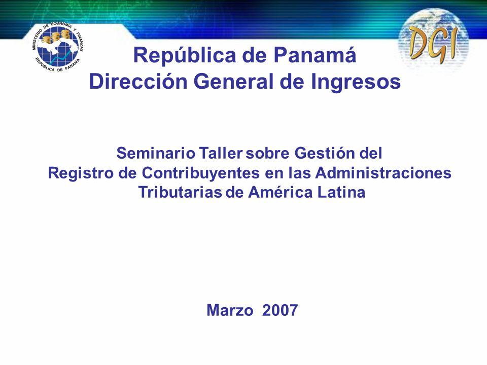 Marzo 2007 República de Panamá Dirección General de Ingresos Seminario Taller sobre Gestión del Registro de Contribuyentes en las Administraciones Tri