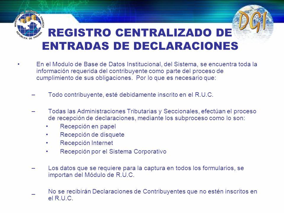 REGISTRO CENTRALIZADO DE ENTRADAS DE DECLARACIONES En el Modulo de Base de Datos Institucional, del Sistema, se encuentra toda la información requerid