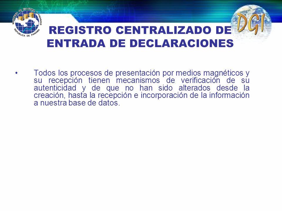 REGISTRO CENTRALIZADO DE ENTRADA DE DECLARACIONES Todos los procesos de presentación por medios magnéticos y su recepción tienen mecanismos de verific