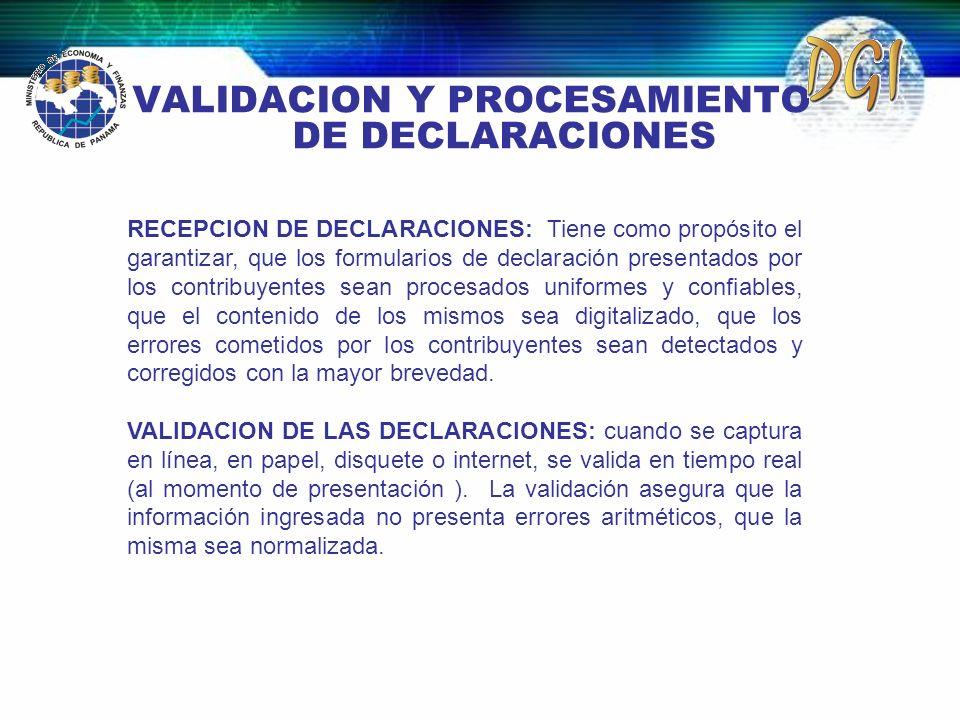 VALIDACION Y PROCESAMIENTO DE DECLARACIONES RECEPCION DE DECLARACIONES: Tiene como propósito el garantizar, que los formularios de declaración present