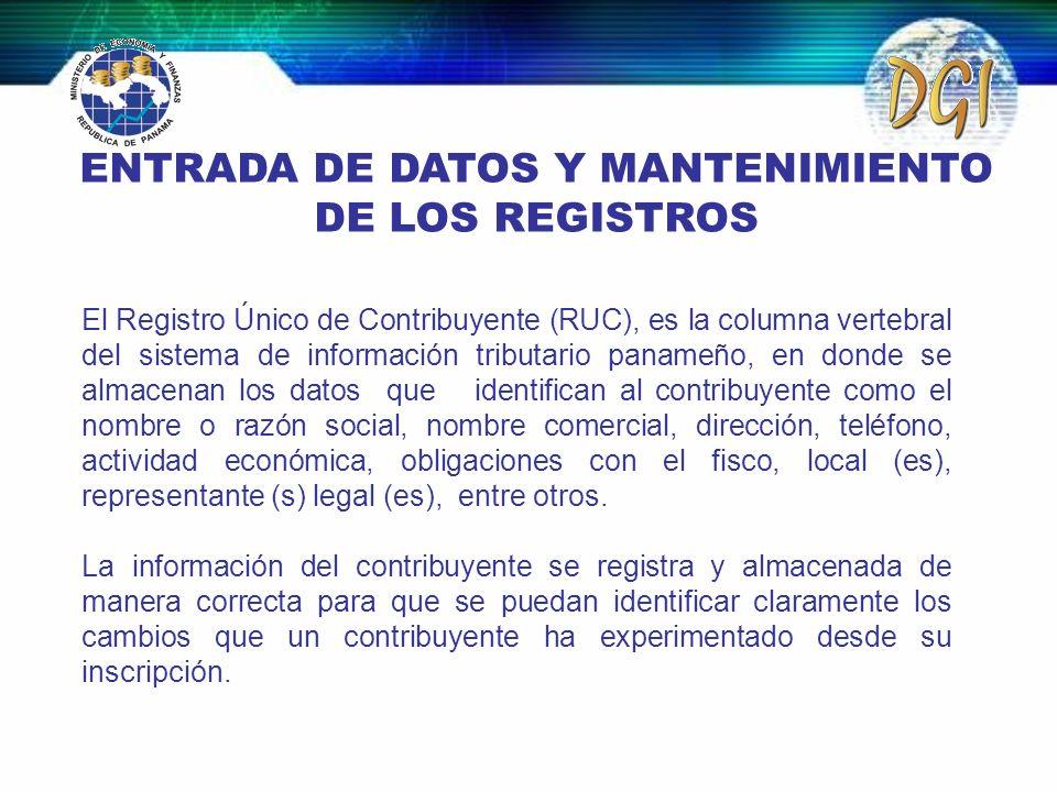 ENTRADA DE DATOS Y MANTENIMIENTO DE LOS REGISTROS El Registro Único de Contribuyente (RUC), es la columna vertebral del sistema de información tributa
