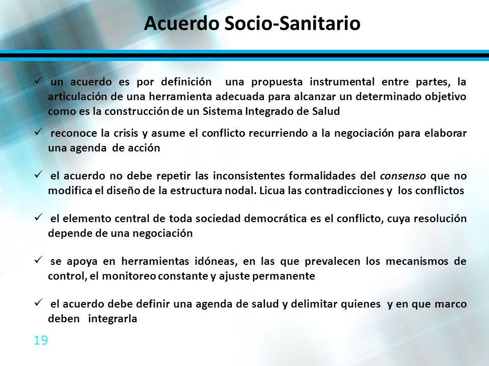 19 Acuerdo Socio-Sanitario un acuerdo es por definición una propuesta instrumental entre partes, la articulación de una herramienta adecuada para alca