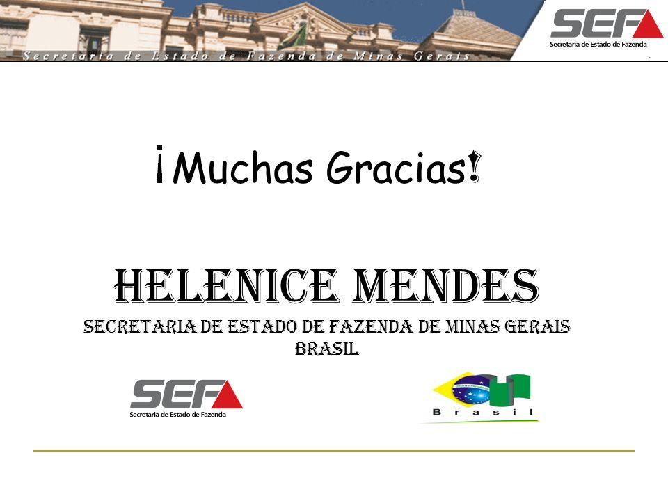Muchas Gracias ! Helenice Mendes Secretaria de Estado de Fazenda de Minas Gerais Brasil