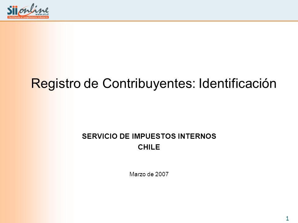 1 Registro de Contribuyentes: Identificación SERVICIO DE IMPUESTOS INTERNOS CHILE Marzo de 2007