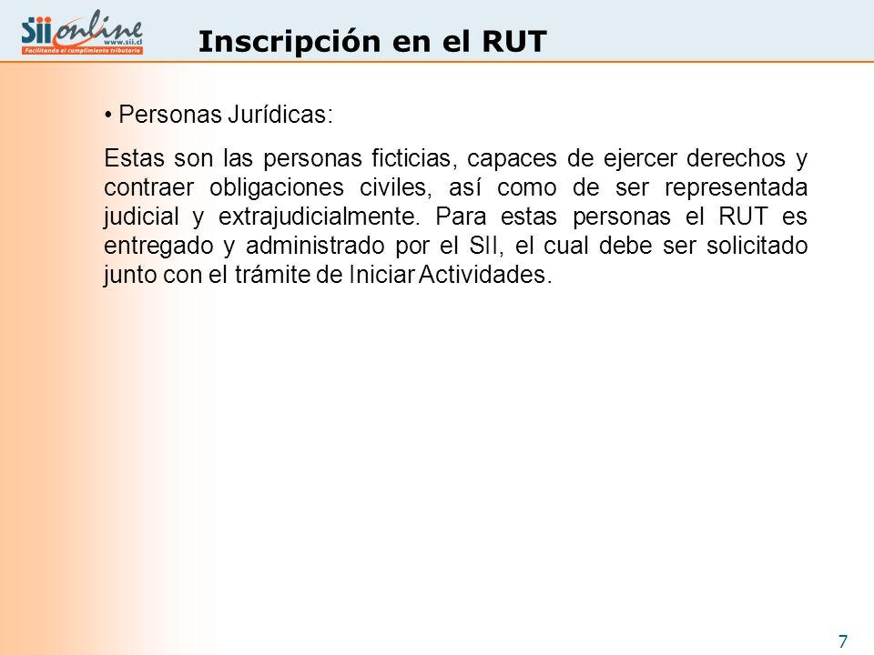 7 Inscripción en el RUT Personas Jurídicas: Estas son las personas ficticias, capaces de ejercer derechos y contraer obligaciones civiles, así como de