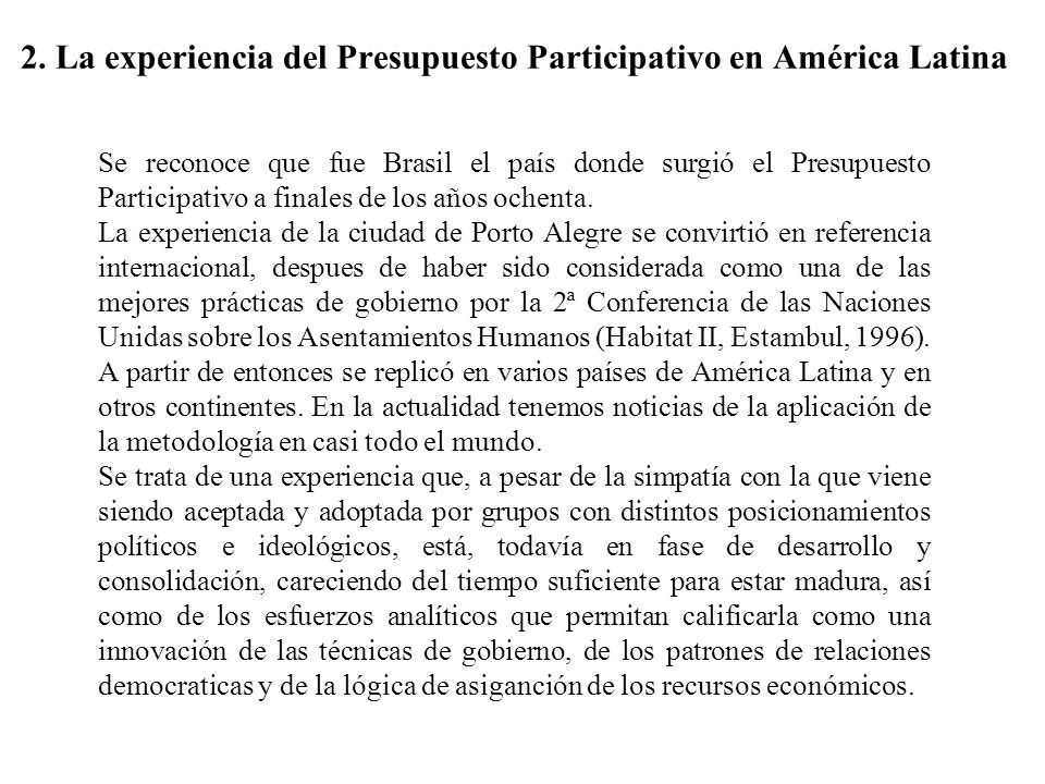 2. La experiencia del Presupuesto Participativo en América Latina Se reconoce que fue Brasil el país donde surgió el Presupuesto Participativo a final
