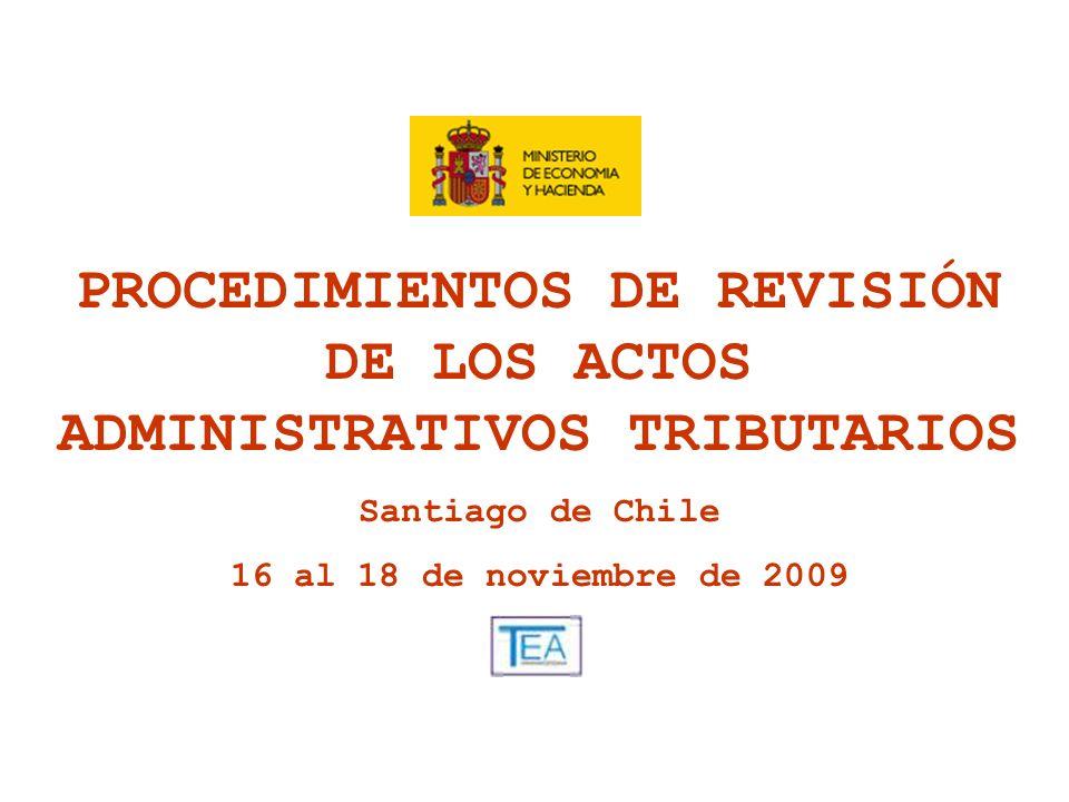 PROCEDIMIENTOS DE REVISIÓN DE LOS ACTOS ADMINISTRATIVOS TRIBUTARIOS Santiago de Chile 16 al 18 de noviembre de 2009