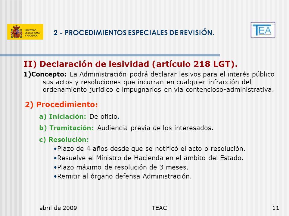abril de 2009TEAC11 2 - PROCEDIMIENTOS ESPECIALES DE REVISIÓN. II) Declaración de lesividad (artículo 218 LGT). 1)Concepto: La Administración podrá de
