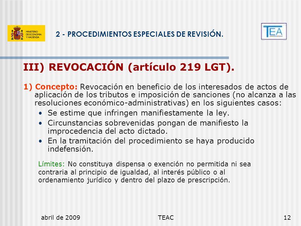 abril de 2009TEAC12 2 - PROCEDIMIENTOS ESPECIALES DE REVISIÓN. III) REVOCACIÓN (artículo 219 LGT). 1) Concepto: Revocación en beneficio de los interes