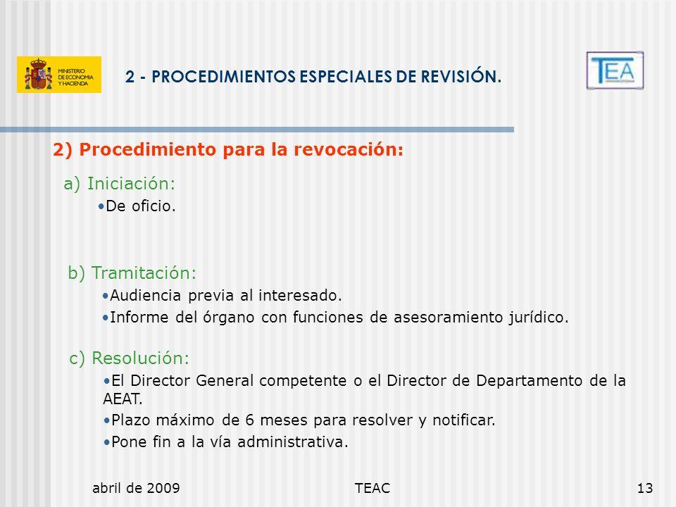 abril de 2009TEAC13 2 - PROCEDIMIENTOS ESPECIALES DE REVISIÓN. 2) Procedimiento para la revocación: a) Iniciación: De oficio. b) Tramitación: Audienci