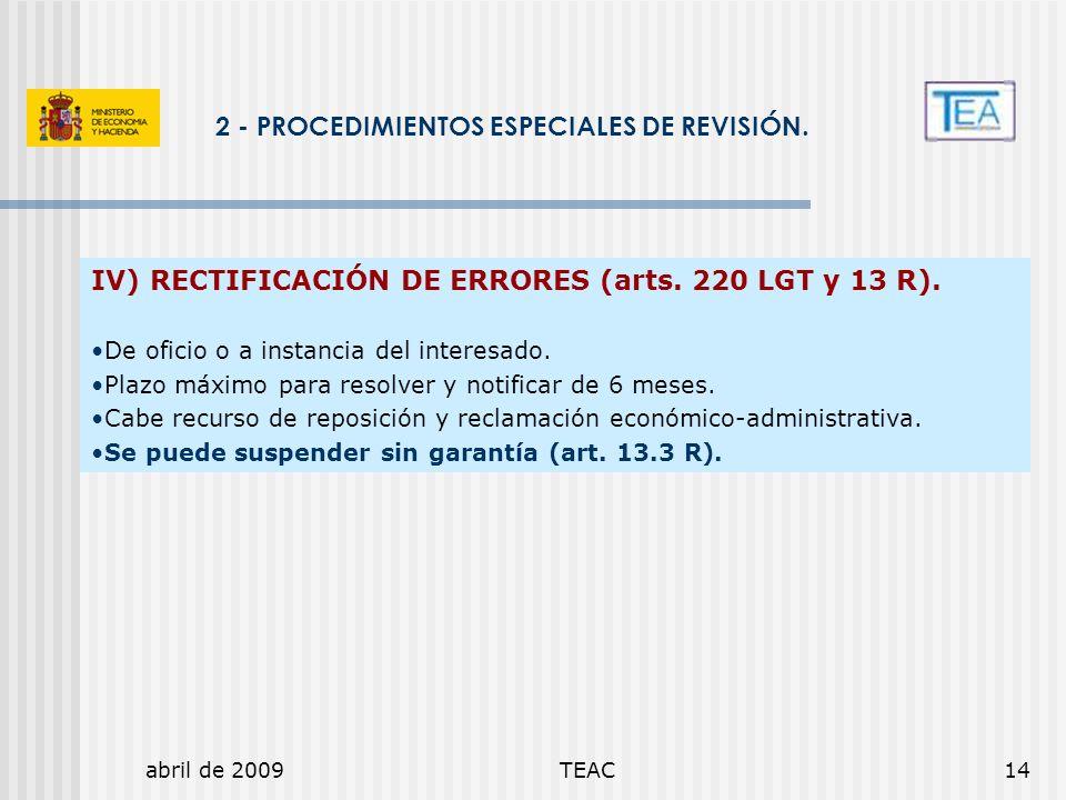 abril de 2009TEAC14 2 - PROCEDIMIENTOS ESPECIALES DE REVISIÓN. IV) RECTIFICACIÓN DE ERRORES (arts. 220 LGT y 13 R). De oficio o a instancia del intere