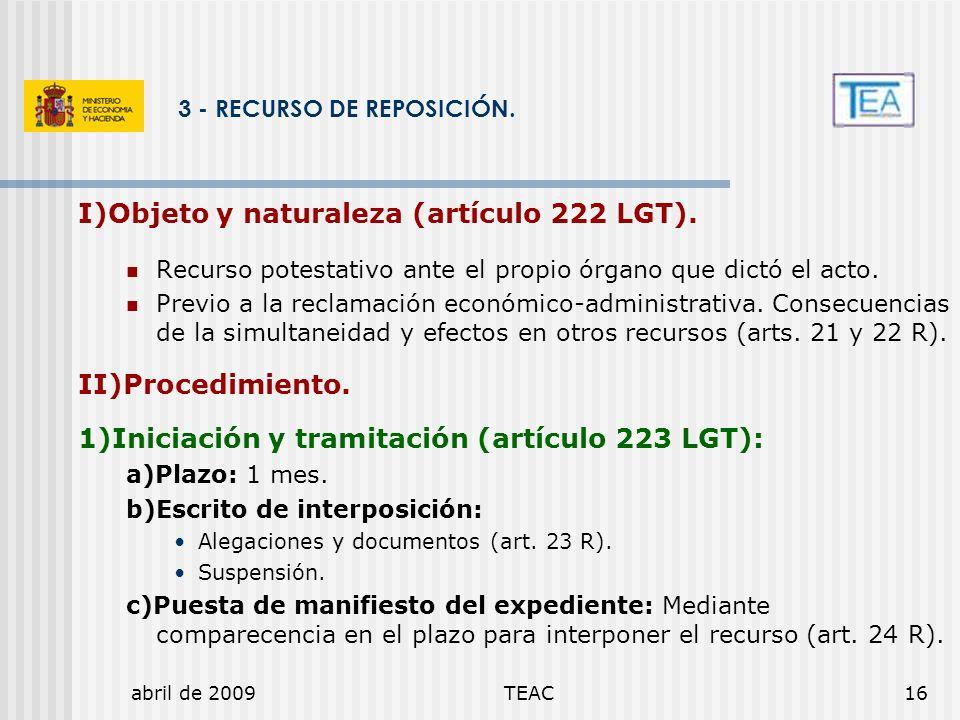abril de 2009TEAC16 3 - RECURSO DE REPOSICIÓN. I)Objeto y naturaleza (artículo 222 LGT). Recurso potestativo ante el propio órgano que dictó el acto.