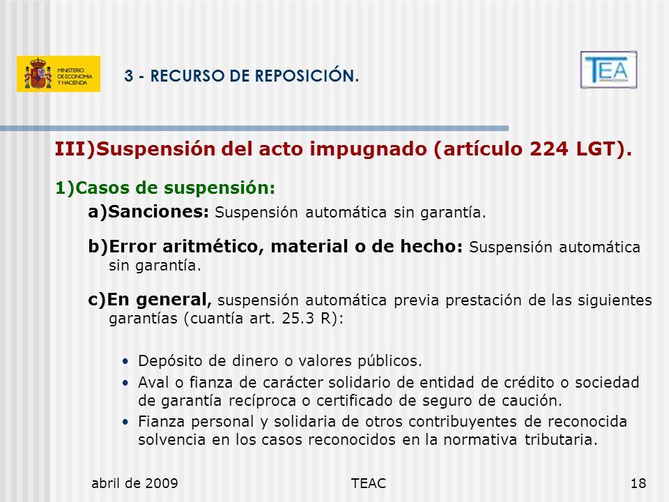 abril de 2009TEAC18 3 - RECURSO DE REPOSICIÓN. III)Suspensión del acto impugnado (artículo 224 LGT). 1)Casos de suspensión: a)Sanciones: Suspensión au