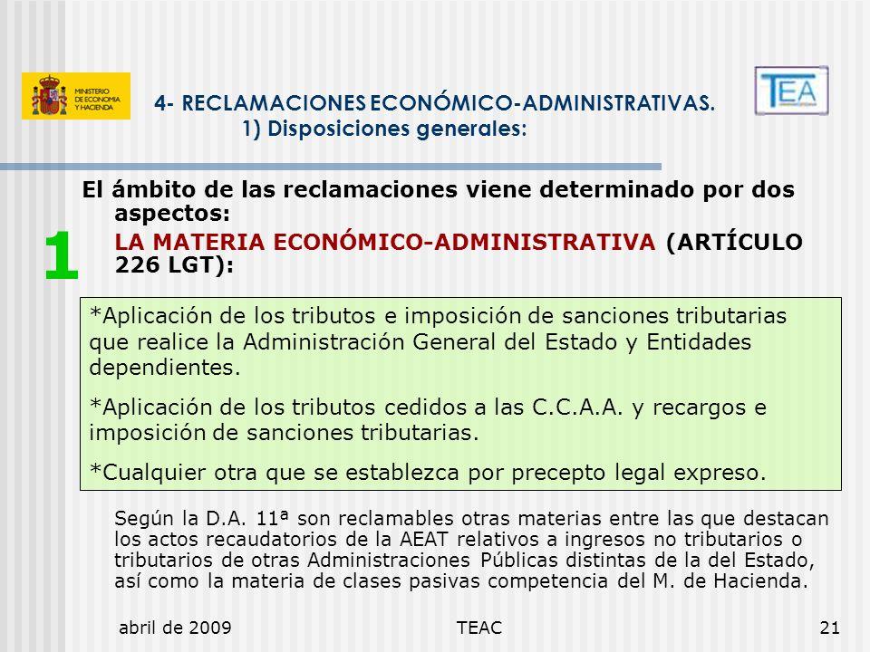 abril de 2009TEAC21 El ámbito de las reclamaciones viene determinado por dos aspectos: LA MATERIA ECONÓMICO-ADMINISTRATIVA (ARTÍCULO 226 LGT): Según l