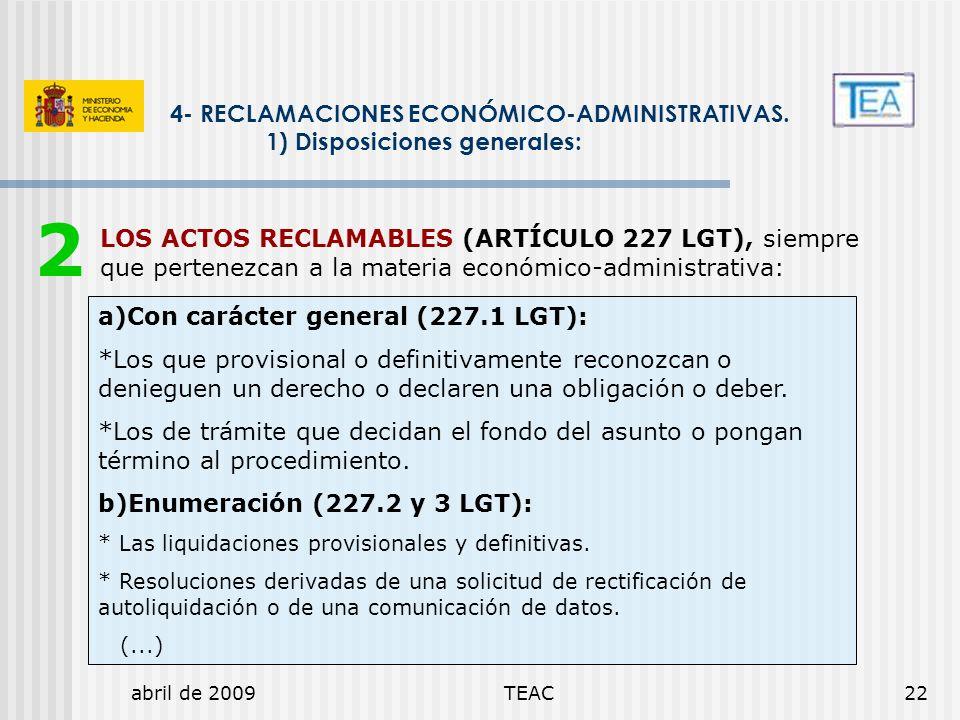 abril de 2009TEAC22 LOS ACTOS RECLAMABLES (ARTÍCULO 227 LGT), siempre que pertenezcan a la materia económico-administrativa: 4- RECLAMACIONES ECONÓMIC