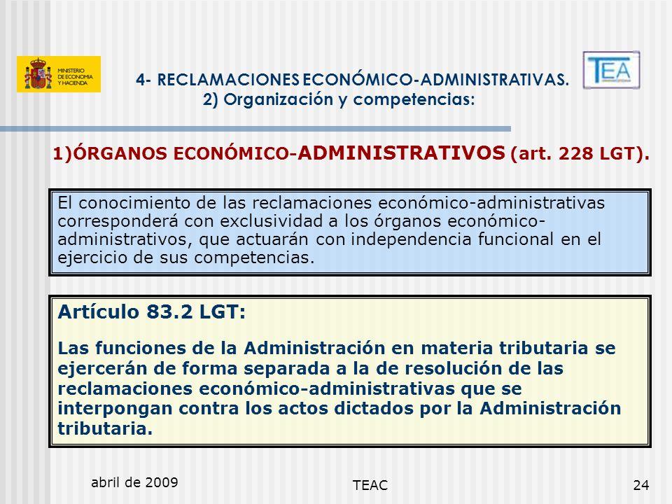 abril de 2009 TEAC24 4- RECLAMACIONES ECONÓMICO-ADMINISTRATIVAS. 2) Organización y competencias: 1)ÓRGANOS ECONÓMICO- ADMINISTRATIVOS (art. 228 LGT).
