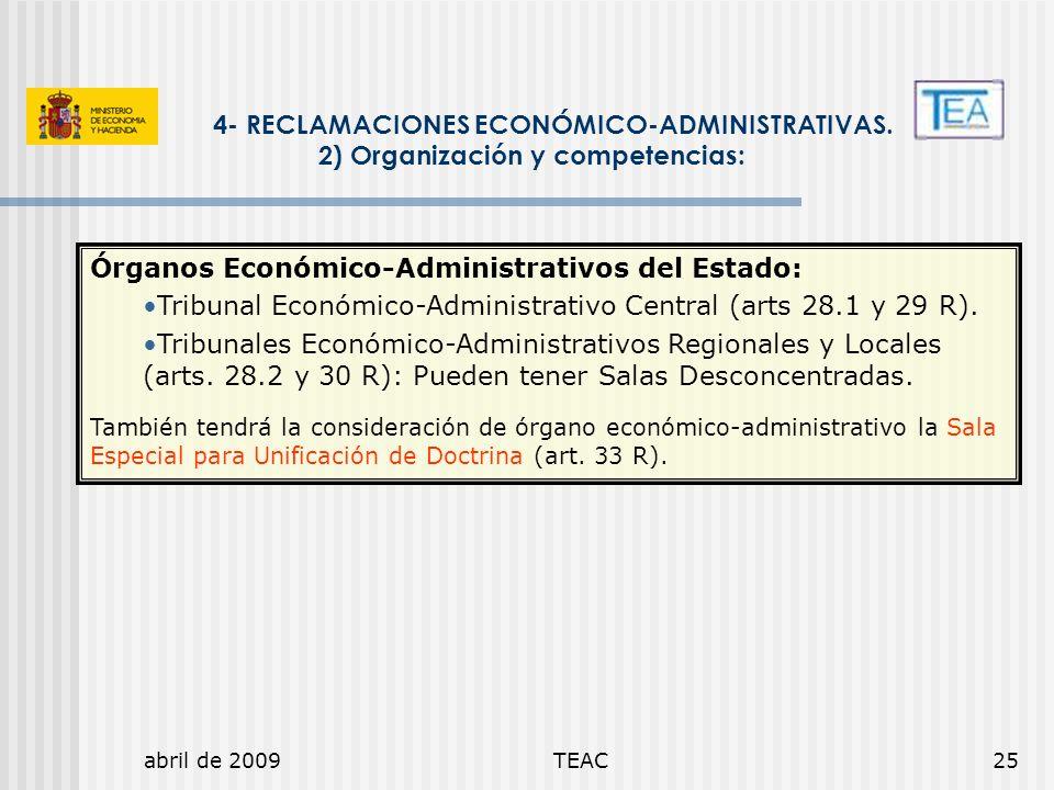 abril de 2009TEAC25 4- RECLAMACIONES ECONÓMICO-ADMINISTRATIVAS. 2) Organización y competencias: Órganos Económico-Administrativos del Estado: Tribunal