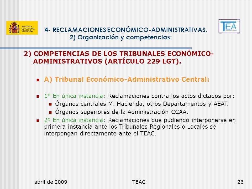 abril de 2009TEAC26 4- RECLAMACIONES ECONÓMICO-ADMINISTRATIVAS. 2) Organización y competencias: 2) COMPETENCIAS DE LOS TRIBUNALES ECONÓMICO- ADMINISTR