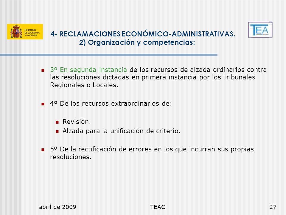 abril de 2009TEAC27 4- RECLAMACIONES ECONÓMICO-ADMINISTRATIVAS. 2) Organización y competencias: 3º En segunda instancia de los recursos de alzada ordi