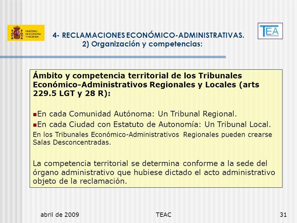 abril de 2009TEAC31 4- RECLAMACIONES ECONÓMICO-ADMINISTRATIVAS. 2) Organización y competencias: Ámbito y competencia territorial de los Tribunales Eco