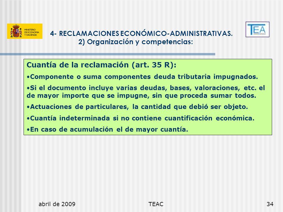 abril de 2009TEAC34 4- RECLAMACIONES ECONÓMICO-ADMINISTRATIVAS. 2) Organización y competencias: Cuantía de la reclamación (art. 35 R): Componente o su