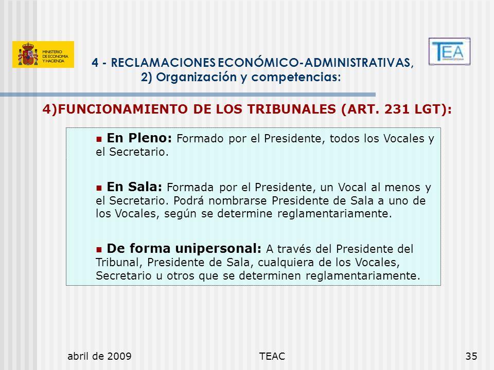 abril de 2009TEAC35 4 - RECLAMACIONES ECONÓMICO-ADMINISTRATIVAS, 2) Organización y competencias: En Pleno: Formado por el Presidente, todos los Vocale