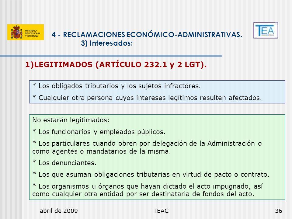 abril de 2009TEAC36 1)LEGITIMADOS (ARTÍCULO 232.1 y 2 LGT). 4 - RECLAMACIONES ECONÓMICO-ADMINISTRATIVAS. 3) Interesados: * Los obligados tributarios y