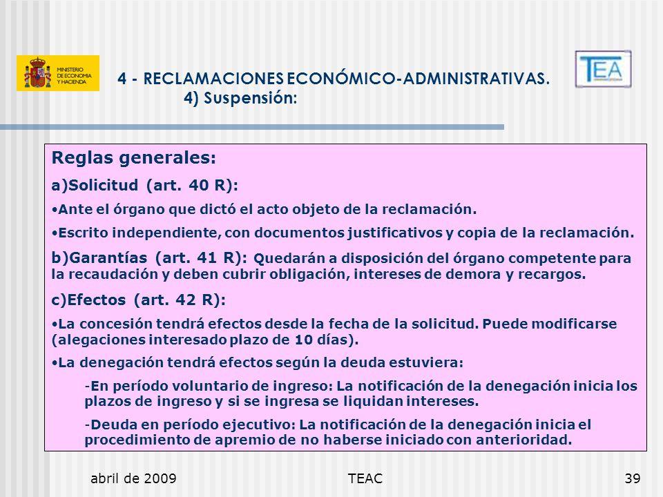 abril de 2009TEAC39 4 - RECLAMACIONES ECONÓMICO-ADMINISTRATIVAS. 4) Suspensión: Reglas generales: a)Solicitud (art. 40 R): Ante el órgano que dictó el