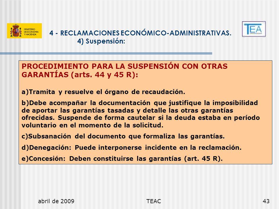 abril de 2009TEAC43 4 - RECLAMACIONES ECONÓMICO-ADMINISTRATIVAS. 4) Suspensión: PROCEDIMIENTO PARA LA SUSPENSIÓN CON OTRAS GARANTÍAS (arts. 44 y 45 R)