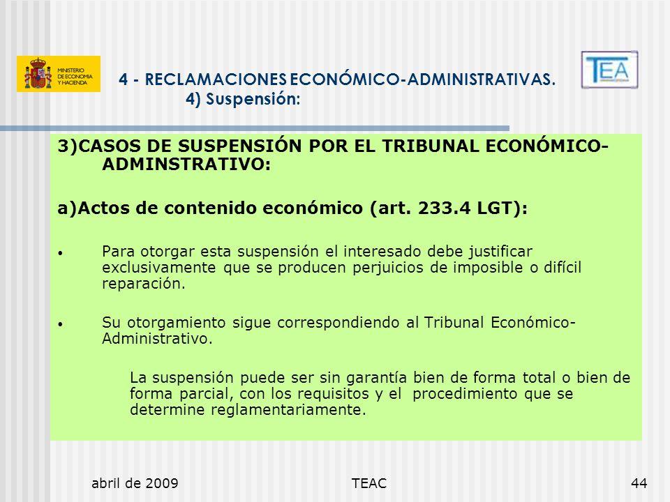 abril de 2009TEAC44 3)CASOS DE SUSPENSIÓN POR EL TRIBUNAL ECONÓMICO- ADMINSTRATIVO: a)Actos de contenido económico (art. 233.4 LGT): Para otorgar esta