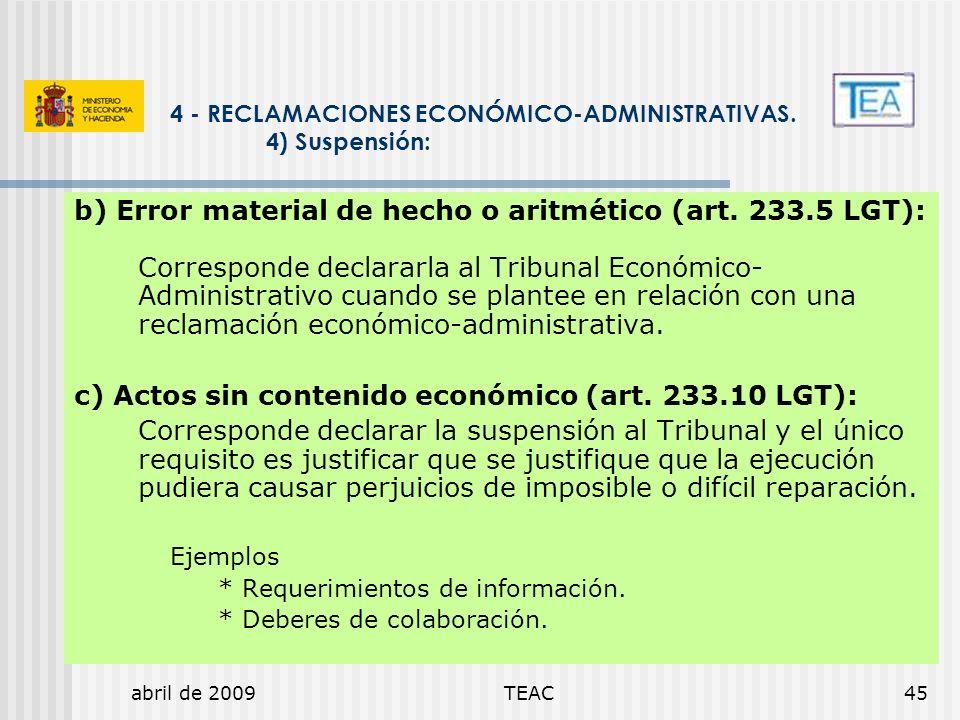 abril de 2009TEAC45 b) Error material de hecho o aritmético (art. 233.5 LGT): Corresponde declararla al Tribunal Económico- Administrativo cuando se p
