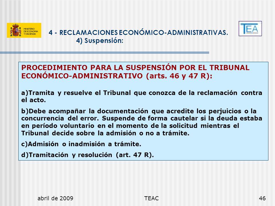 abril de 2009TEAC46 4 - RECLAMACIONES ECONÓMICO-ADMINISTRATIVAS. 4) Suspensión: PROCEDIMIENTO PARA LA SUSPENSIÓN POR EL TRIBUNAL ECONÓMICO-ADMINISTRAT