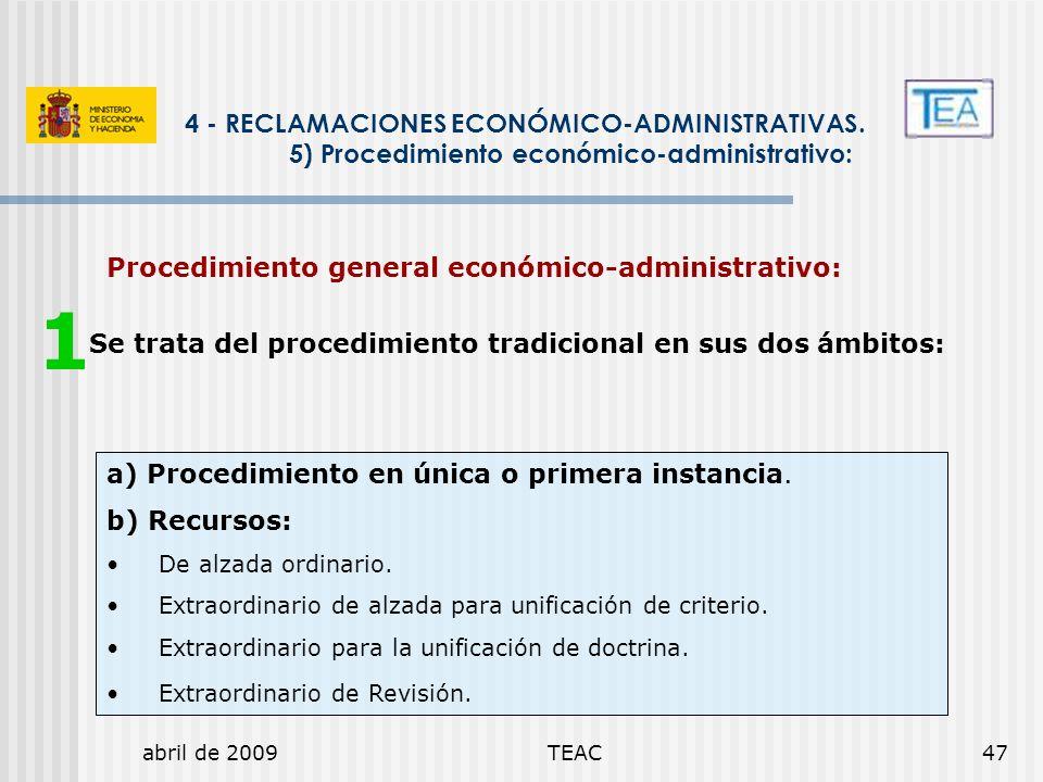 abril de 2009TEAC47 Procedimiento general económico-administrativo: Se trata del procedimiento tradicional en sus dos ámbitos: 4 - RECLAMACIONES ECONÓ