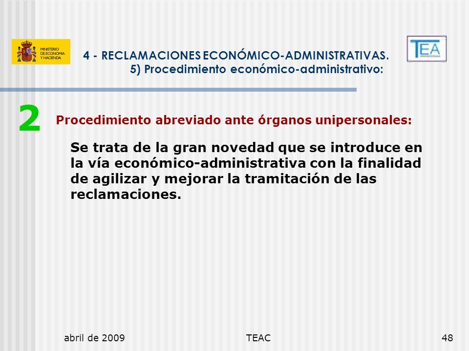 abril de 2009TEAC48 Procedimiento abreviado ante órganos unipersonales: Se trata de la gran novedad que se introduce en la vía económico-administrativ