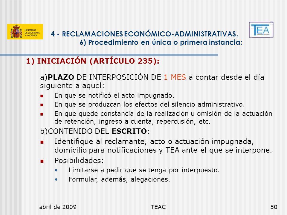abril de 2009TEAC50 4 - RECLAMACIONES ECONÓMICO-ADMINISTRATIVAS. 6) Procedimiento en única o primera instancia: 1) INICIACIÓN (ARTÍCULO 235): a)PLAZO