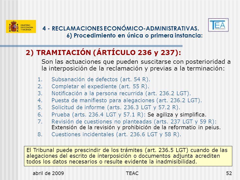 abril de 2009TEAC52 2) TRAMITACIÓN (ÁRTÍCULO 236 y 237): Son las actuaciones que pueden suscitarse con posterioridad a la interposición de la reclamac