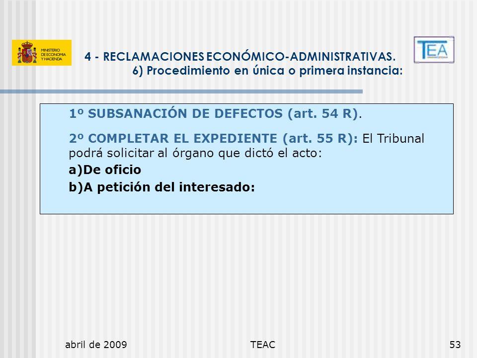 abril de 2009TEAC53 4 - RECLAMACIONES ECONÓMICO-ADMINISTRATIVAS. 6) Procedimiento en única o primera instancia: 1º SUBSANACIÓN DE DEFECTOS (art. 54 R)