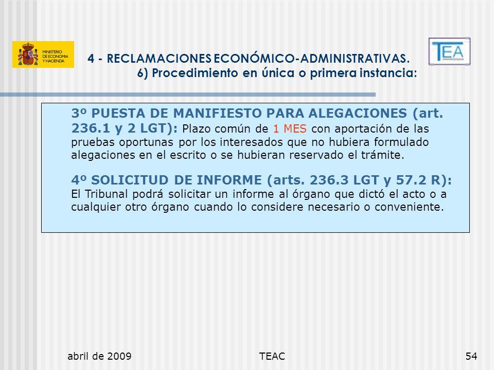 abril de 2009TEAC54 4 - RECLAMACIONES ECONÓMICO-ADMINISTRATIVAS. 6) Procedimiento en única o primera instancia: 3º PUESTA DE MANIFIESTO PARA ALEGACION