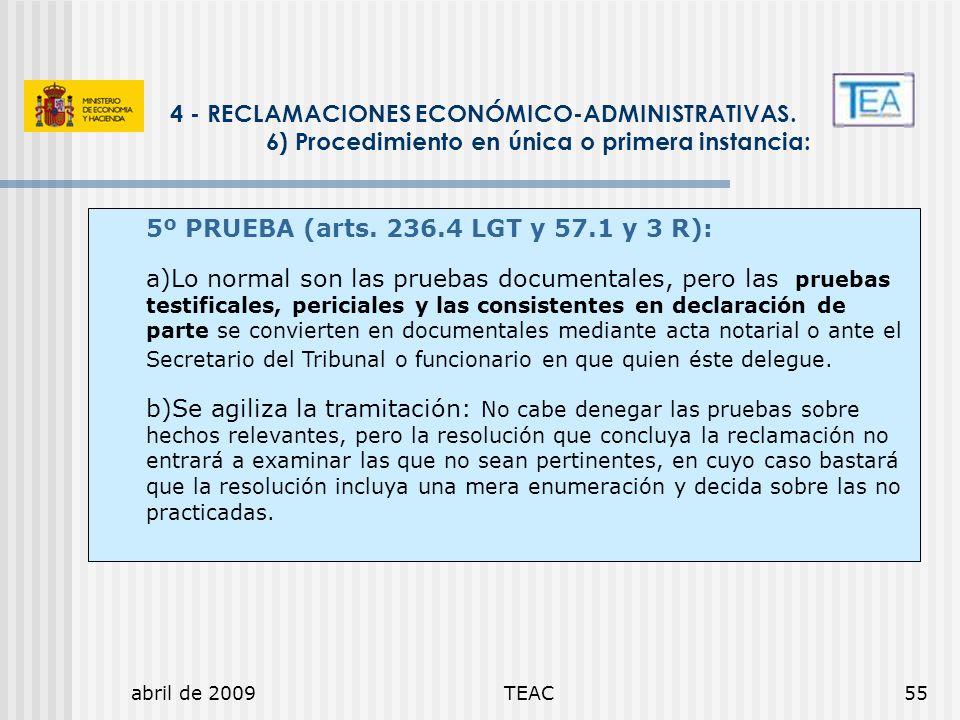 abril de 2009TEAC55 4 - RECLAMACIONES ECONÓMICO-ADMINISTRATIVAS. 6) Procedimiento en única o primera instancia: 5º PRUEBA (arts. 236.4 LGT y 57.1 y 3