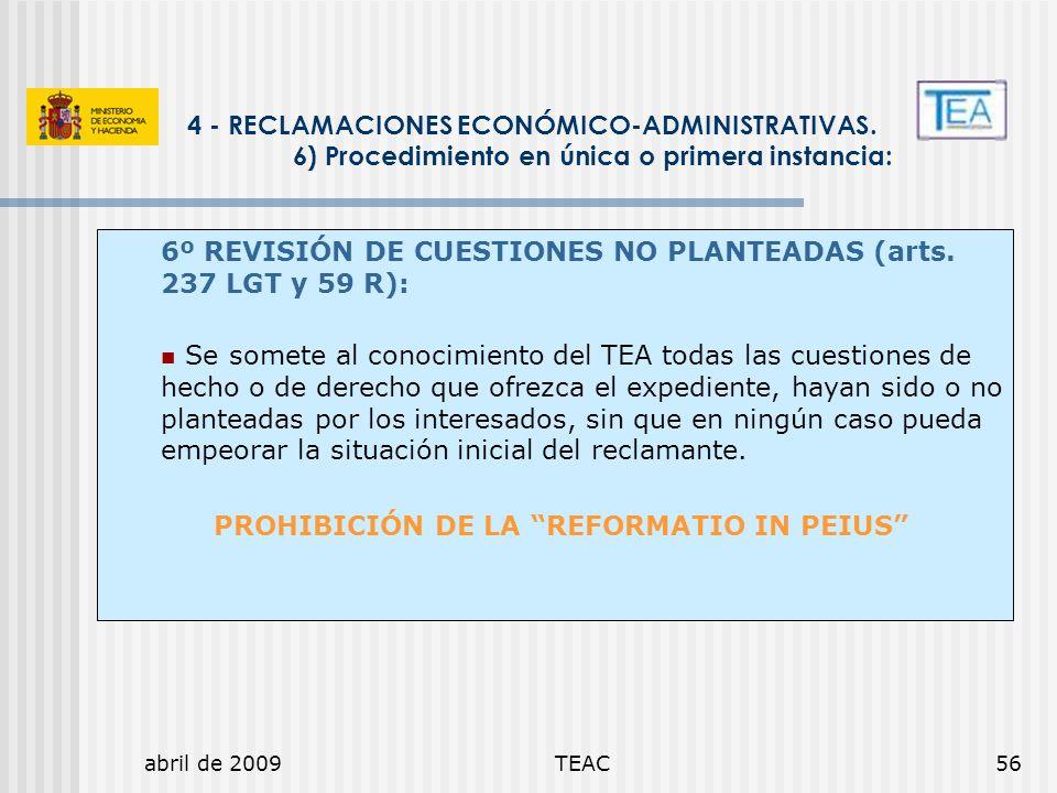 abril de 2009TEAC56 4 - RECLAMACIONES ECONÓMICO-ADMINISTRATIVAS. 6) Procedimiento en única o primera instancia: 6º REVISIÓN DE CUESTIONES NO PLANTEADA