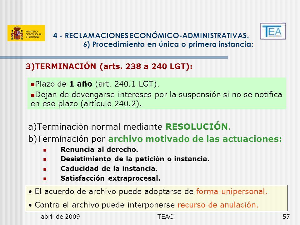abril de 2009TEAC57 a)Terminación normal mediante RESOLUCIÓN. b)Terminación por archivo motivado de las actuaciones: Renuncia al derecho. Desistimient
